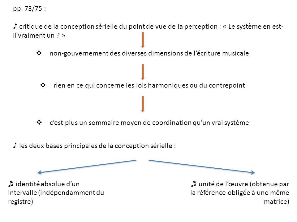 pp. 73/75 : critique de la conception sérielle du point de vue de la perception : « Le système en est- il vraiment un ? » non-gouvernement des diverse