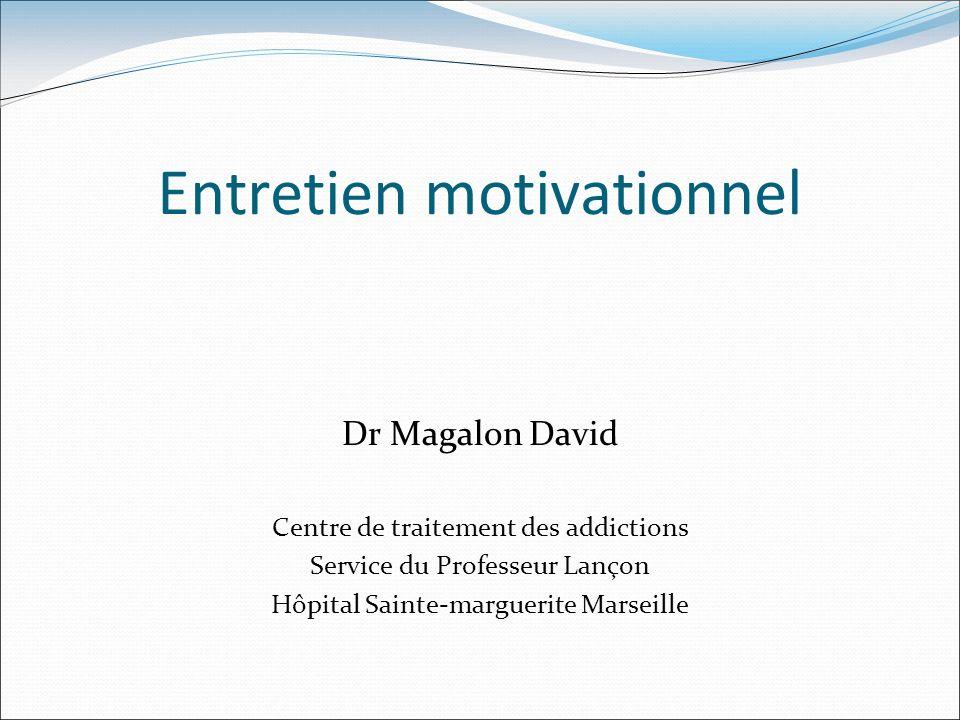 Entretien motivationnel Dr Magalon David Centre de traitement des addictions Service du Professeur Lançon Hôpital Sainte-marguerite Marseille