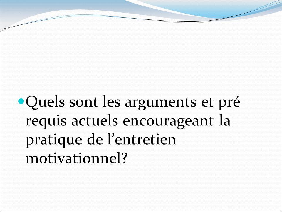 Quels sont les arguments et pré requis actuels encourageant la pratique de lentretien motivationnel?