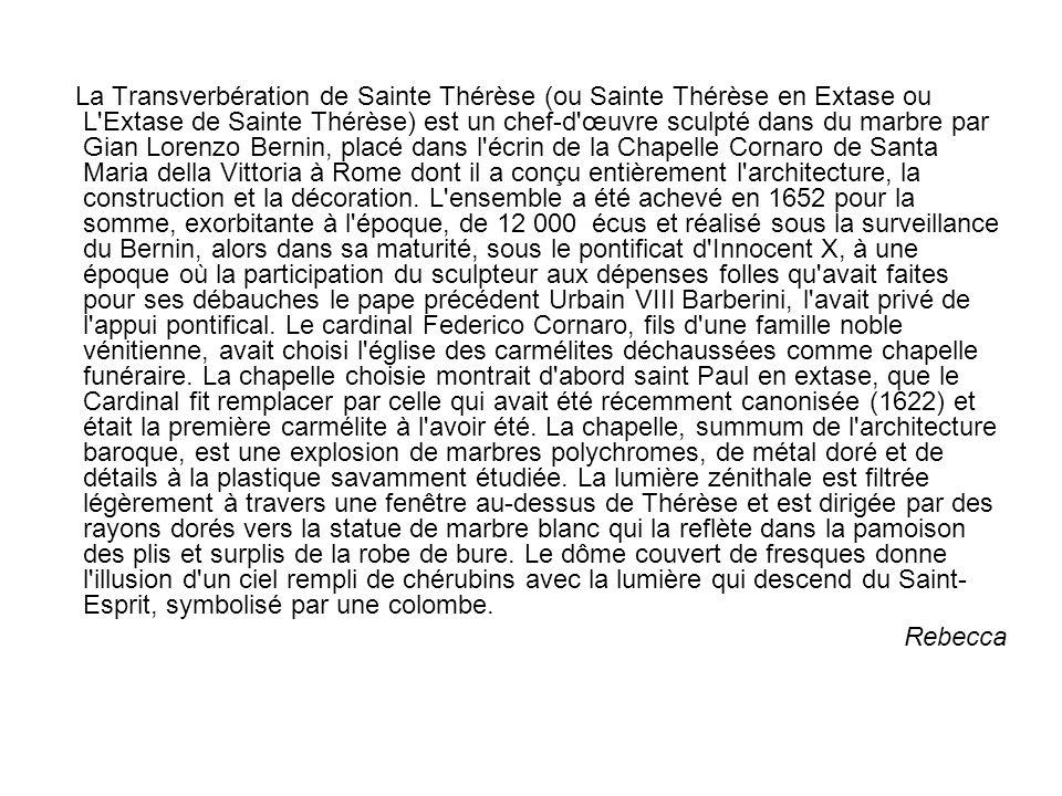 La Transverbération de Sainte Thérèse (ou Sainte Thérèse en Extase ou L'Extase de Sainte Thérèse) est un chef-d'œuvre sculpté dans du marbre par Gian