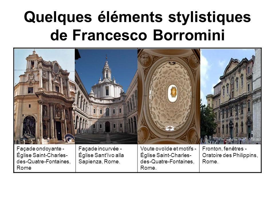 Quelques éléments stylistiques de Francesco Borromini Façade ondoyante - Église Saint-Charles- des-Quatre-Fontaines, Rome Façade incurvée - Église San