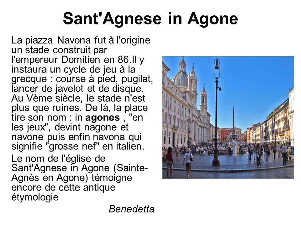Sant'Agnese in Agone La piazza Navona fut à l'origine un stade construit par l'empereur Domitien en 86.Il y instaura un cycle de jeu à la grecque : co