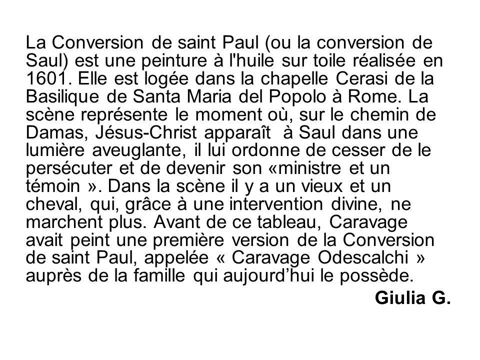 La Conversion de saint Paul (ou la conversion de Saul) est une peinture à l'huile sur toile réalisée en 1601. Elle est logée dans la chapelle Cerasi d
