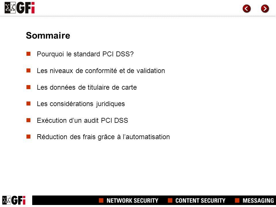 Sommaire Pourquoi le standard PCI DSS? Les niveaux de conformité et de validation Les données de titulaire de carte Les considérations juridiques Exéc