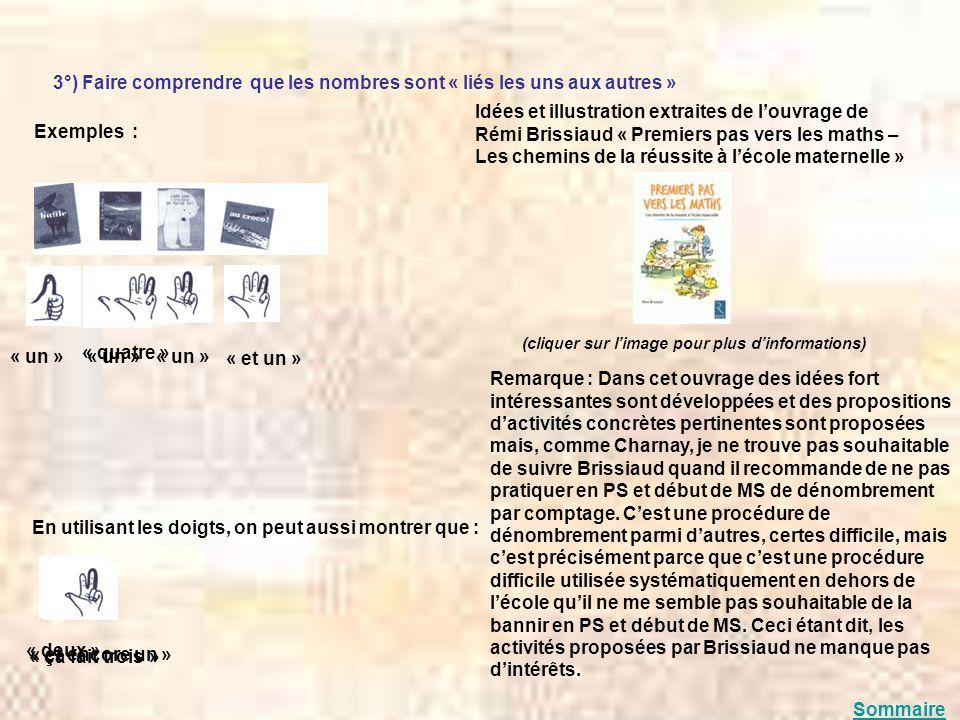 3°) Faire comprendre que les nombres sont « liés les uns aux autres » Exemples : Idées et illustration extraites de louvrage de Rémi Brissiaud « Premi