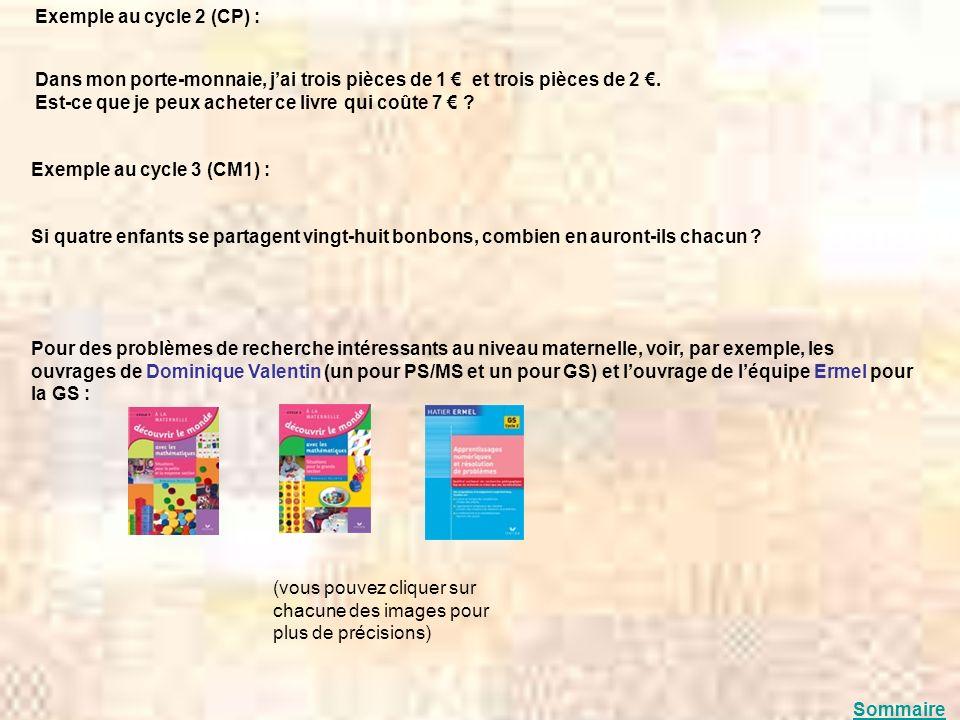 Exemple au cycle 2 (CP) : Dans mon porte-monnaie, jai trois pièces de 1 et trois pièces de 2. Est-ce que je peux acheter ce livre qui coûte 7 ? Exempl