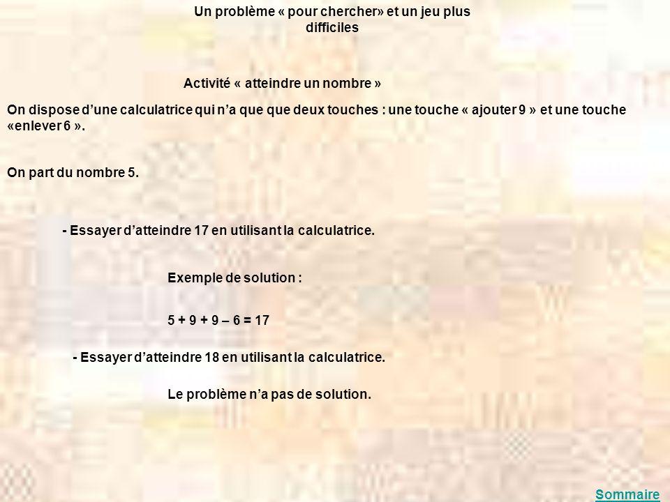 - Essayer datteindre 17 en utilisant la calculatrice. - Essayer datteindre 18 en utilisant la calculatrice. Exemple de solution : 5 + 9 + 9 – 6 = 17 L
