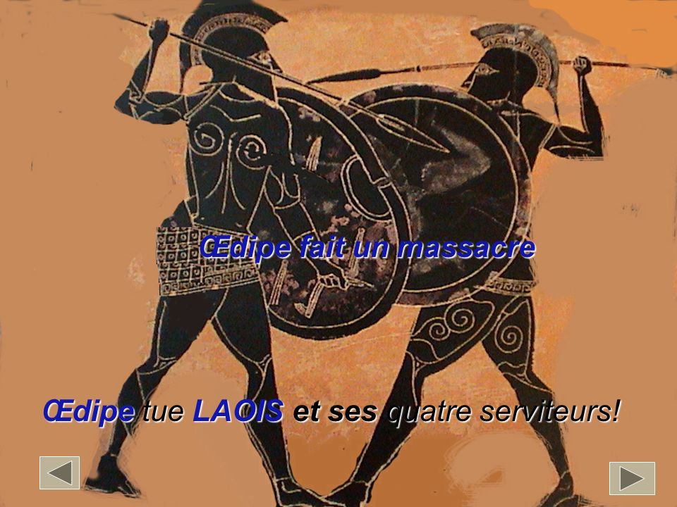 Œdipetue LAOIS et ses quatre serviteurs! Œdipe tue LAOIS et ses quatre serviteurs! Œdipe fait un massacre