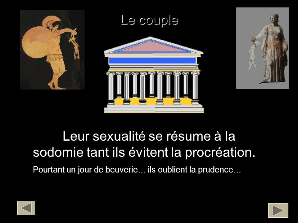 Le couple Leur sexualité se résume à la sodomie tant ils évitent la procréation. Pourtant un jour de beuverie… ils oublient la prudence…