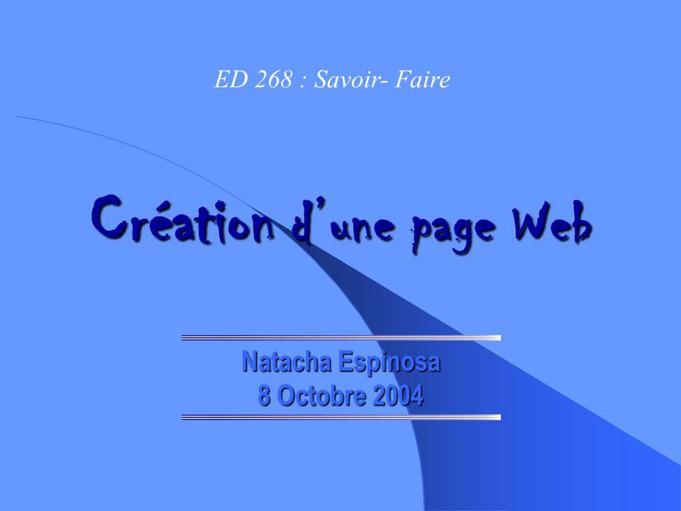 Création dune page Web Natacha Espinosa 8 Octobre 2004 ED 268 : Savoir- Faire