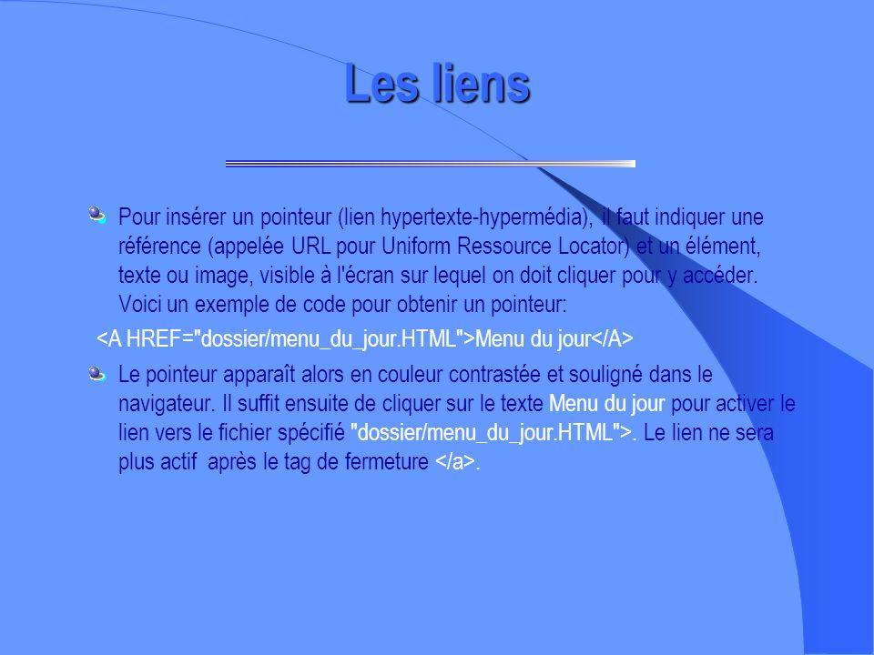 Les liens Insérer une image : Ce tag peut aussi avoir des attributs : ex: Insérer un lien : vers une page2 : lien vers page2 Vers une page Web : lien