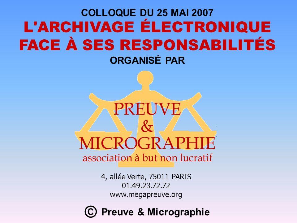 4, allée Verte, 75011 PARIS 01.49.23.72.72 www.megapreuve.org COLLOQUE DU 25 MAI 2007 L'ARCHIVAGE ÉLECTRONIQUE FACE À SES RESPONSABILITÉS ORGANISÉ PAR