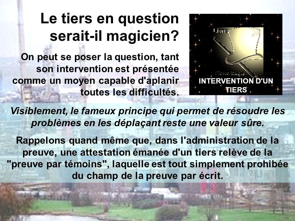 INTERVENTION D'UN TIERS Le tiers en question serait-il magicien? On peut se poser la question, tant son intervention est présentée comme un moyen capa