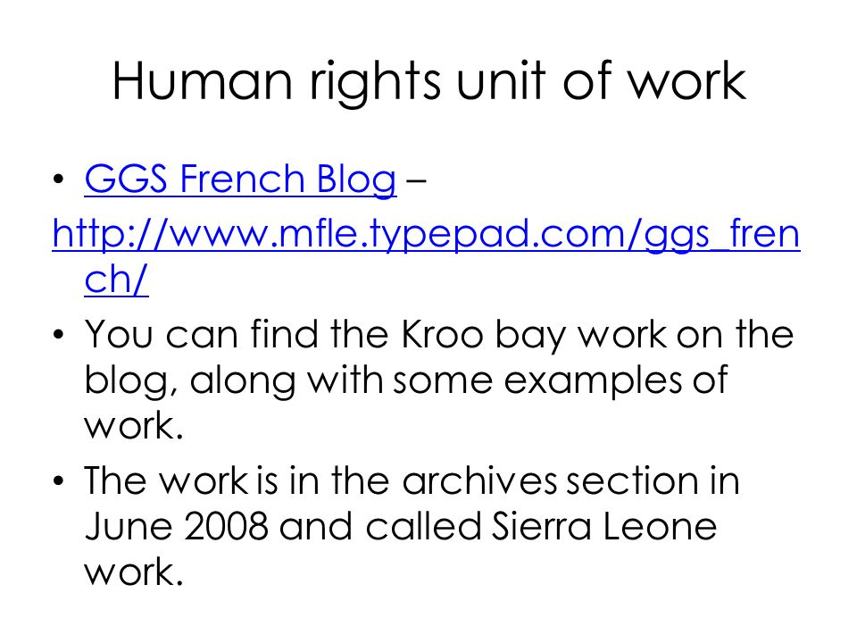 Human rights unit of work GGS French Blog – GGS French Blog http://www.mfle.typepad.com/ggs_fren ch/ You can find the Kroo bay work on the blog, along with some examples of work.