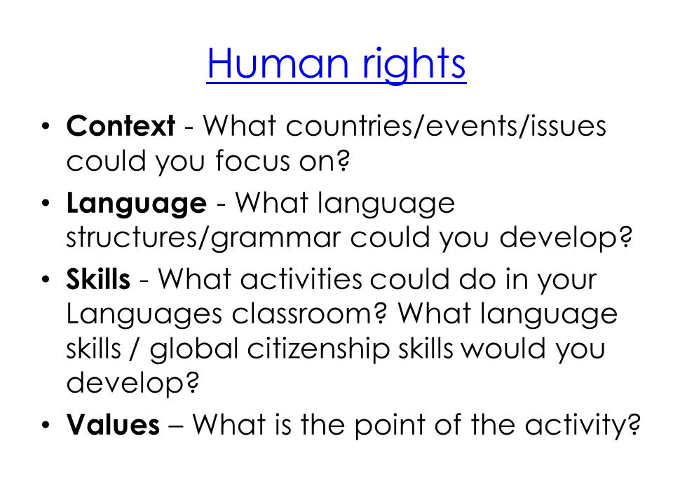 Human rights Context - What countries/events/issues could you focus on? Language - What language structures/grammar could you develop? Skills - What a