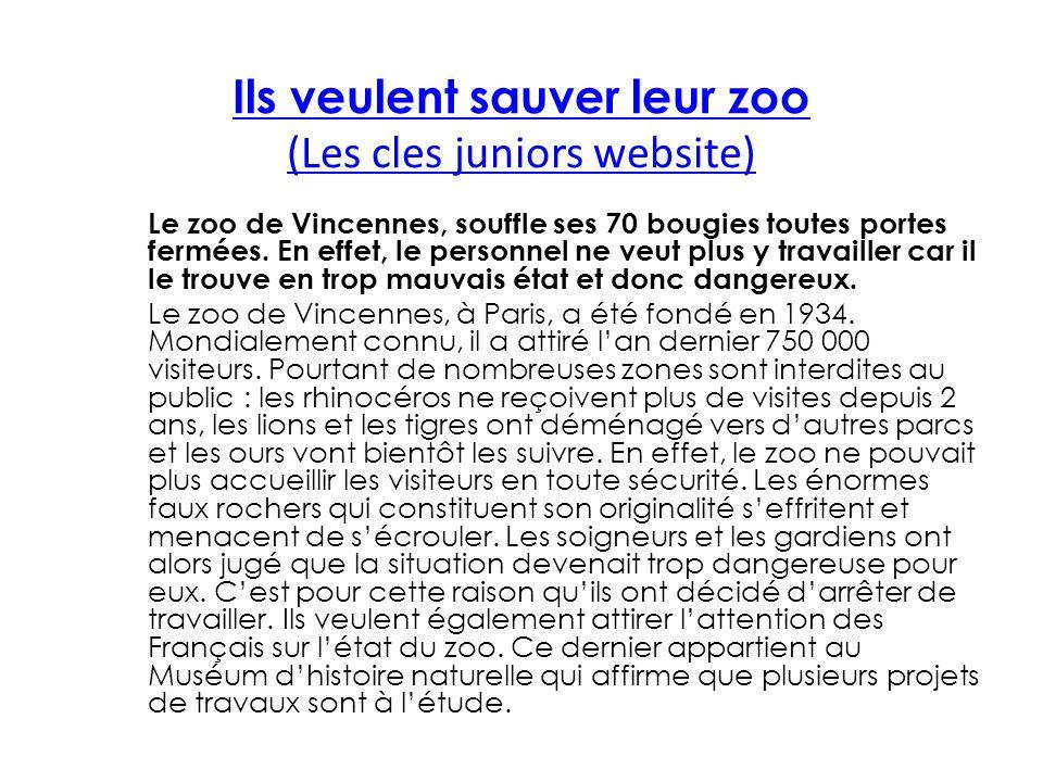 Ils veulent sauver leur zoo (Les cles juniors website) Le zoo de Vincennes, souffle ses 70 bougies toutes portes fermées.