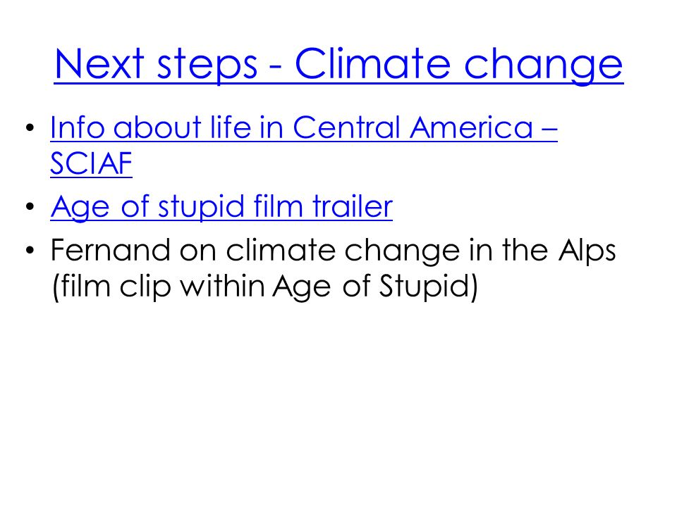Next steps - Climate change Info about life in Central America – SCIAF Info about life in Central America – SCIAF Age of stupid film trailer Fernand on climate change in the Alps (film clip within Age of Stupid)