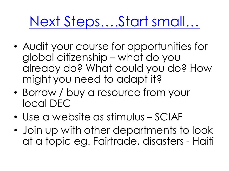 Audit your course for opportunities for global citizenship – what do you already do? What could you do? How might you need to adapt it? Borrow / buy a