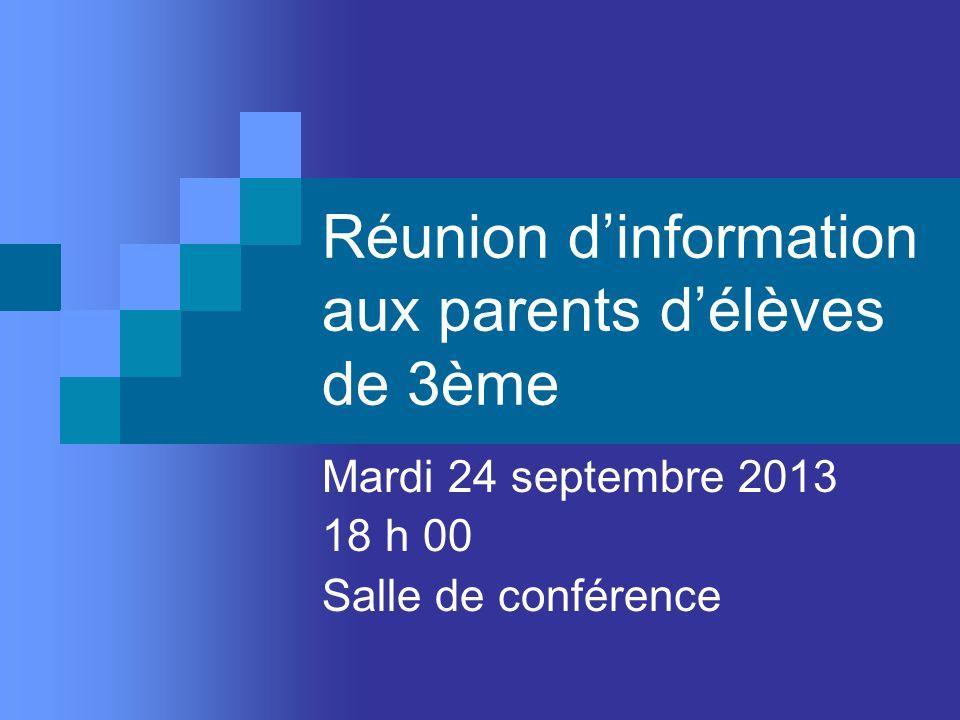 Réunion dinformation aux parents délèves de 3ème Mardi 24 septembre 2013 18 h 00 Salle de conférence