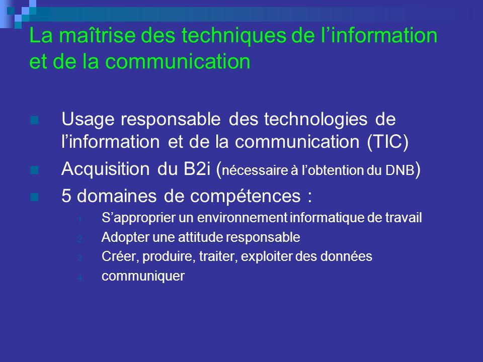 La maîtrise des techniques de linformation et de la communication Usage responsable des technologies de linformation et de la communication (TIC) Acquisition du B2i ( nécessaire à lobtention du DNB ) 5 domaines de compétences : 1.