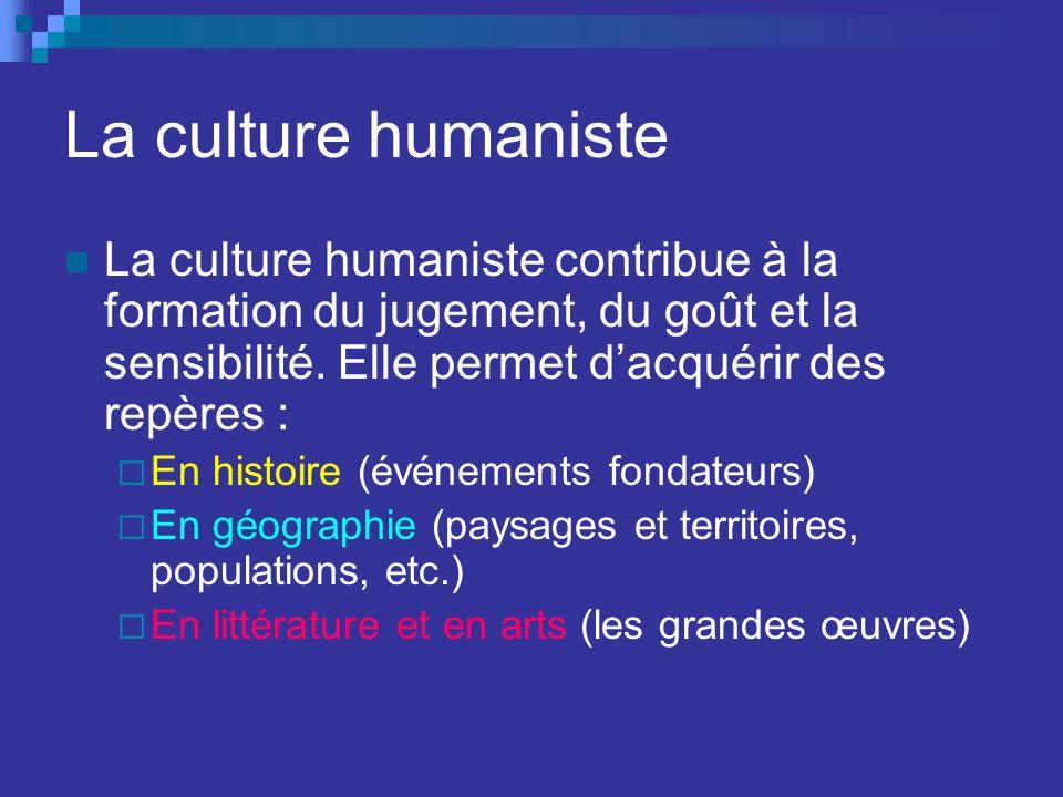 La culture humaniste La culture humaniste contribue à la formation du jugement, du goût et la sensibilité. Elle permet dacquérir des repères : En hist