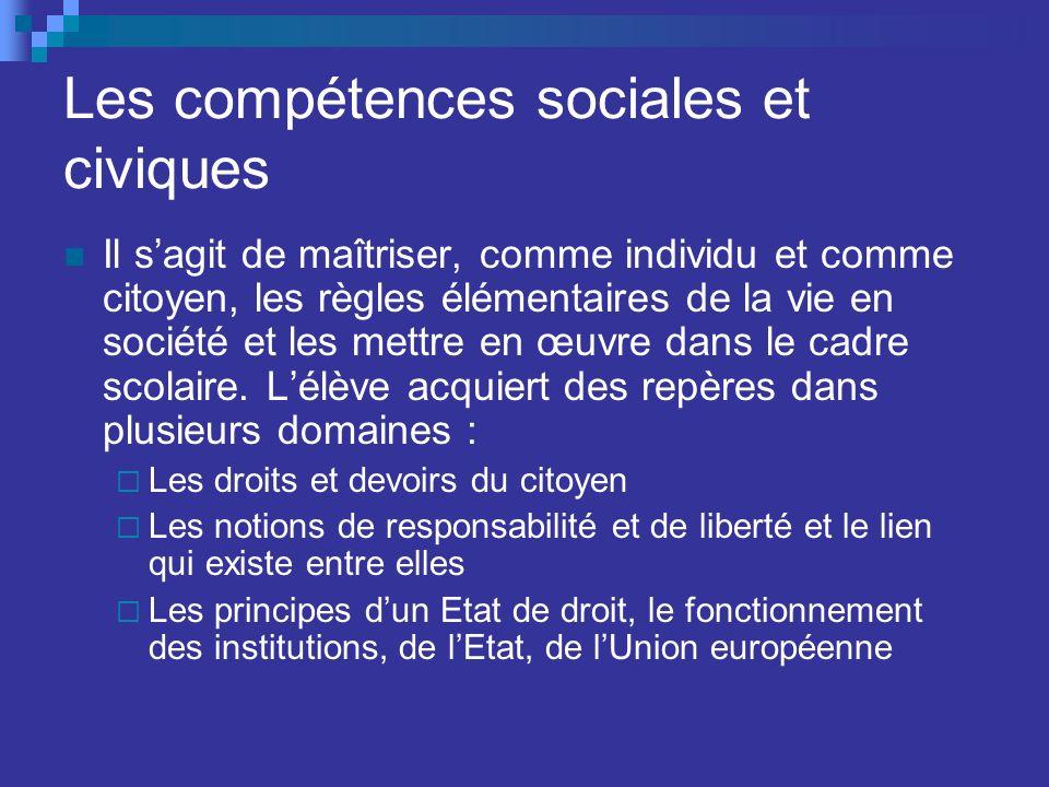 Les compétences sociales et civiques Il sagit de maîtriser, comme individu et comme citoyen, les règles élémentaires de la vie en société et les mettre en œuvre dans le cadre scolaire.