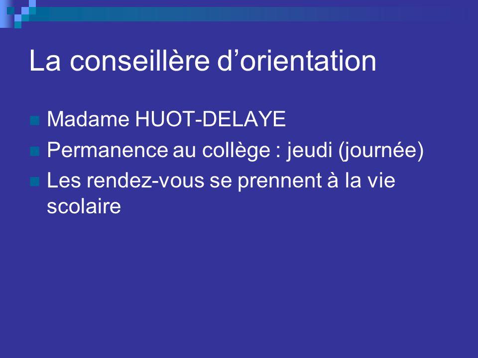 La conseillère dorientation Madame HUOT-DELAYE Permanence au collège : jeudi (journée) Les rendez-vous se prennent à la vie scolaire