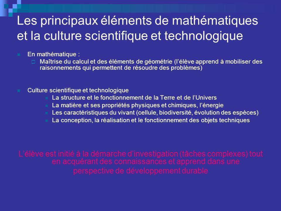 Les principaux éléments de mathématiques et la culture scientifique et technologique En mathématique : Maîtrise du calcul et des éléments de géométrie