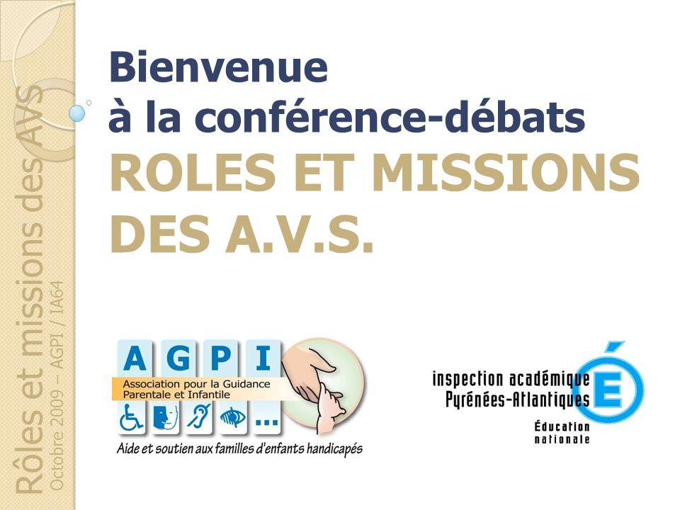 Rôles et missions des AVS Octobre 2009 – AGPI / IA64 Bienvenue à la conférence-débats ROLES ET MISSIONS DES A.V.S.