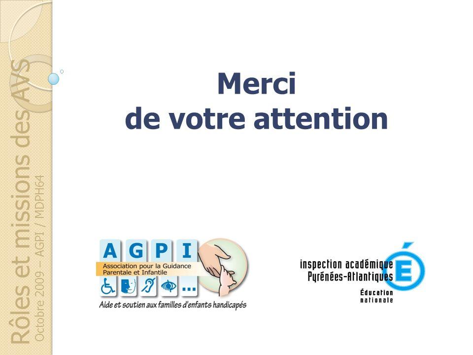 Rôles et missions des AVS Octobre 2009 – AGPI / MDPH64 Merci de votre attention