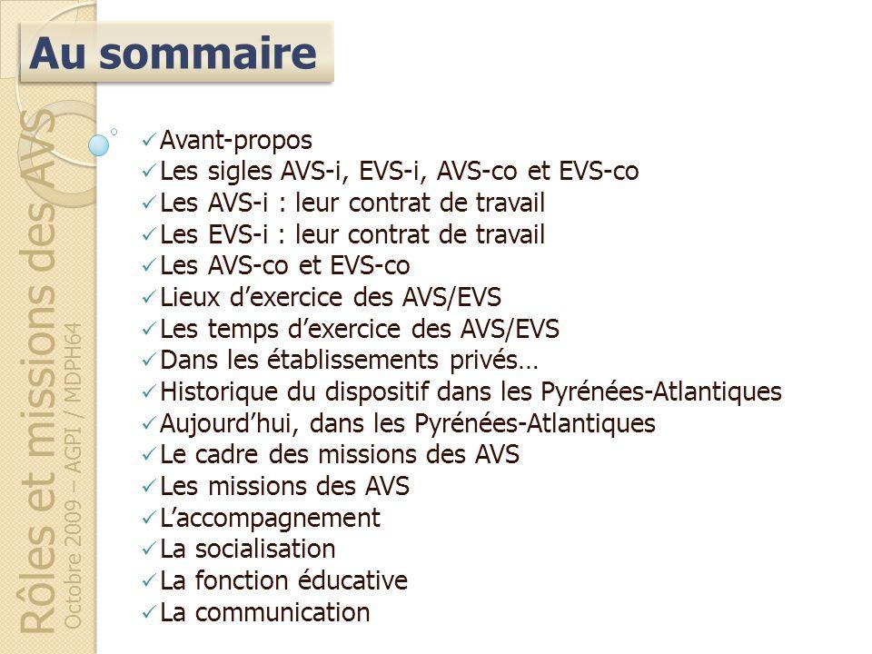 Rôles et missions des AVS Octobre 2009 – AGPI / MDPH64 Avant-propos Les sigles AVS-i, EVS-i, AVS-co et EVS-co Les AVS-i : leur contrat de travail Les