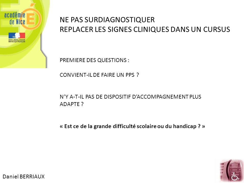Daniel BERRIAUX NE PAS SURDIAGNOSTIQUER REPLACER LES SIGNES CLINIQUES DANS UN CURSUS PREMIERE DES QUESTIONS : CONVIENT-IL DE FAIRE UN PPS ? NY A-T-IL