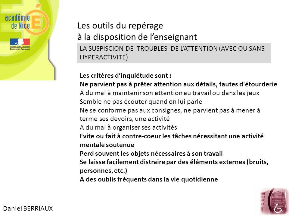 Daniel BERRIAUX Les outils du repérage à la disposition de lenseignant LA SUSPISCION DE TROUBLES DE LATTENTION (AVEC OU SANS HYPERACTIVITE) Les critèr