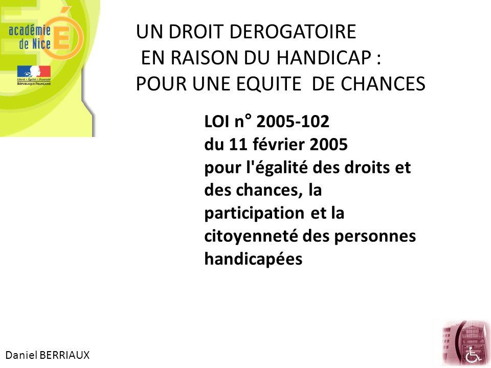 Daniel BERRIAUX UN DROIT DEROGATOIRE EN RAISON DU HANDICAP : POUR UNE EQUITE DE CHANCES LOI n° 2005-102 du 11 février 2005 pour l'égalité des droits e
