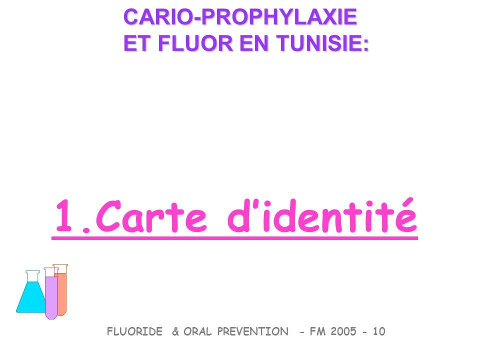 1.Carte didentité CARIO-PROPHYLAXIE ET FLUOR EN TUNISIE: CARIO-PROPHYLAXIE ET FLUOR EN TUNISIE: FLUORIDE & ORAL PREVENTION - FM 2005 - 10