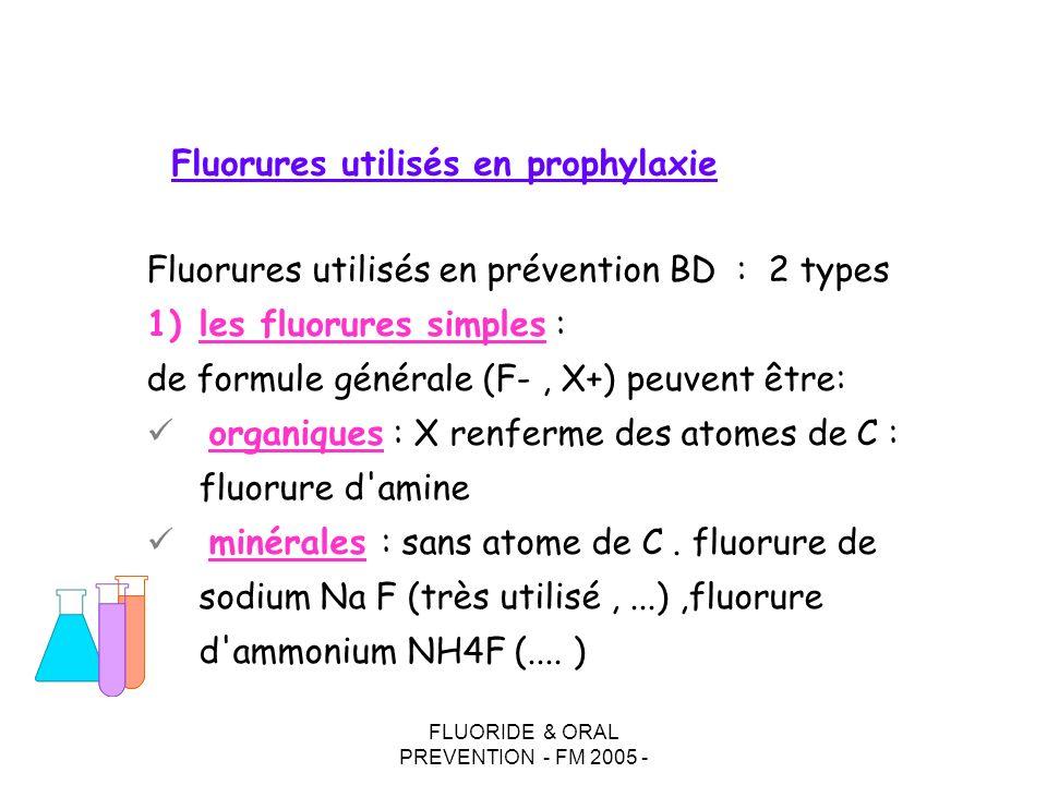 FLUORIDE & ORAL PREVENTION - FM 2005 - Fluorures utilisés en prophylaxie Fluorures utilisés en prévention BD : 2 types 1)les fluorures simples : de fo