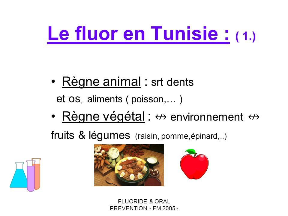 FLUORIDE & ORAL PREVENTION - FM 2005 - Règne animal : srt dents et os, aliments ( poisson,… ) Règne végétal : environnement fruits & légumes (raisin,