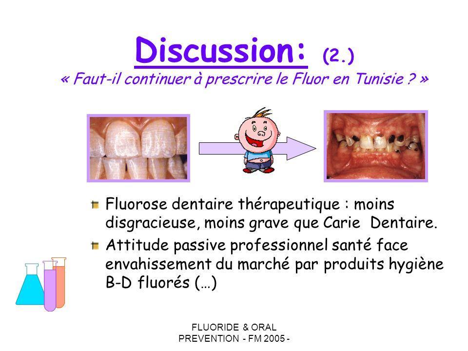 FLUORIDE & ORAL PREVENTION - FM 2005 - Fluorose dentaire thérapeutique : moins disgracieuse, moins grave que Carie Dentaire. Attitude passive professi