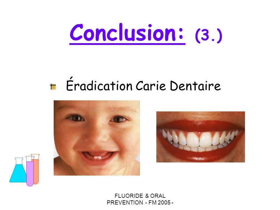 FLUORIDE & ORAL PREVENTION - FM 2005 - Conclusion: (3.) Éradication Carie Dentaire