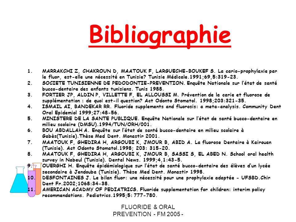 FLUORIDE & ORAL PREVENTION - FM 2005 - 1.MARRAKCHI Z, CHAKROUN D, MAATOUK F, LARGUECHE-BOUKEF S. La cario-prophylaxie par le fluor, est-elle une néces