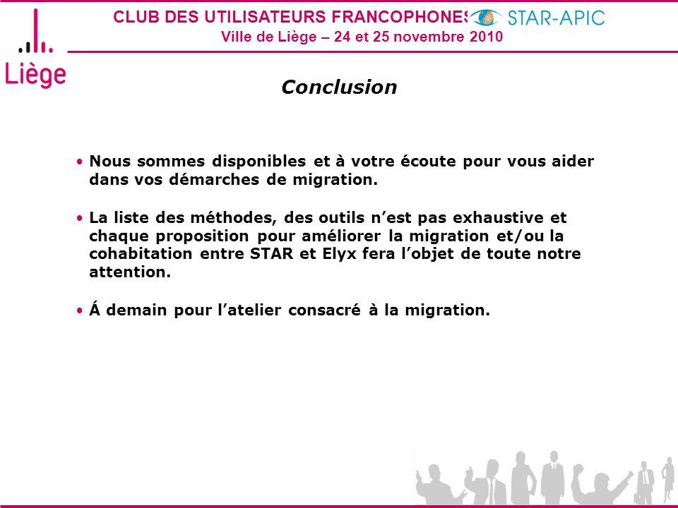 CLUB DES UTILISATEURS FRANCOPHONES STAR-APIC 2010 Ville de Liège – 24 et 25 novembre 2010 Conclusion Nous sommes disponibles et à votre écoute pour vo