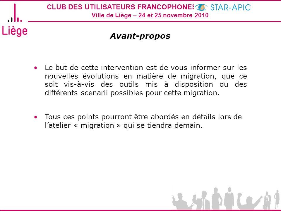 CLUB DES UTILISATEURS FRANCOPHONES STAR-APIC 2010 Ville de Liège – 24 et 25 novembre 2010 Avant-propos Le but de cette intervention est de vous inform