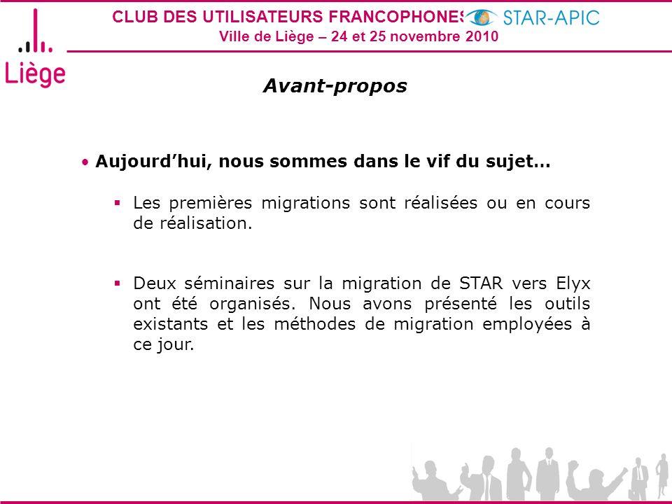 CLUB DES UTILISATEURS FRANCOPHONES STAR-APIC 2010 Ville de Liège – 24 et 25 novembre 2010 Aujourdhui, nous sommes dans le vif du sujet… Les premières