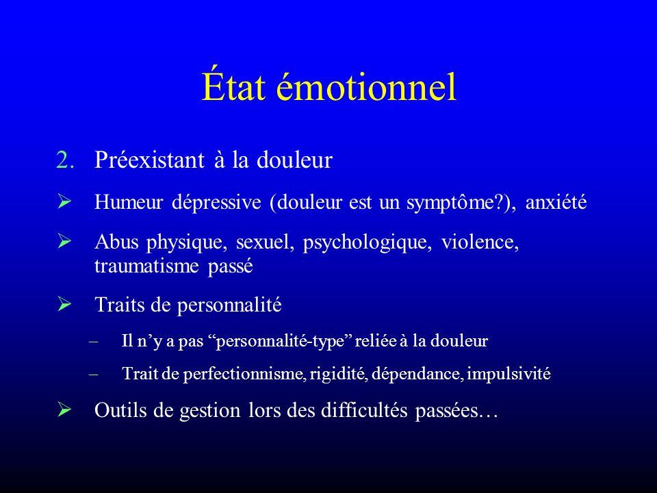 État émotionnel 2.Préexistant à la douleur Humeur dépressive (douleur est un symptôme?), anxiété Abus physique, sexuel, psychologique, violence, traum