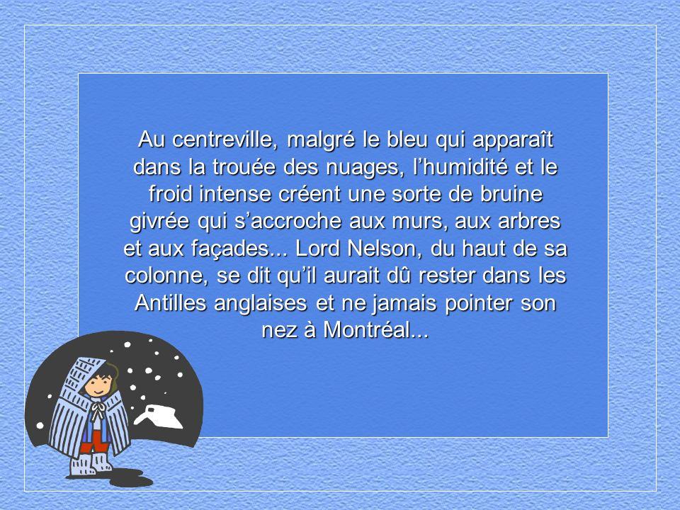 « Lhiver et la neige cest bon pour les cartes de Noël, mais pas pour les Montréalais ».