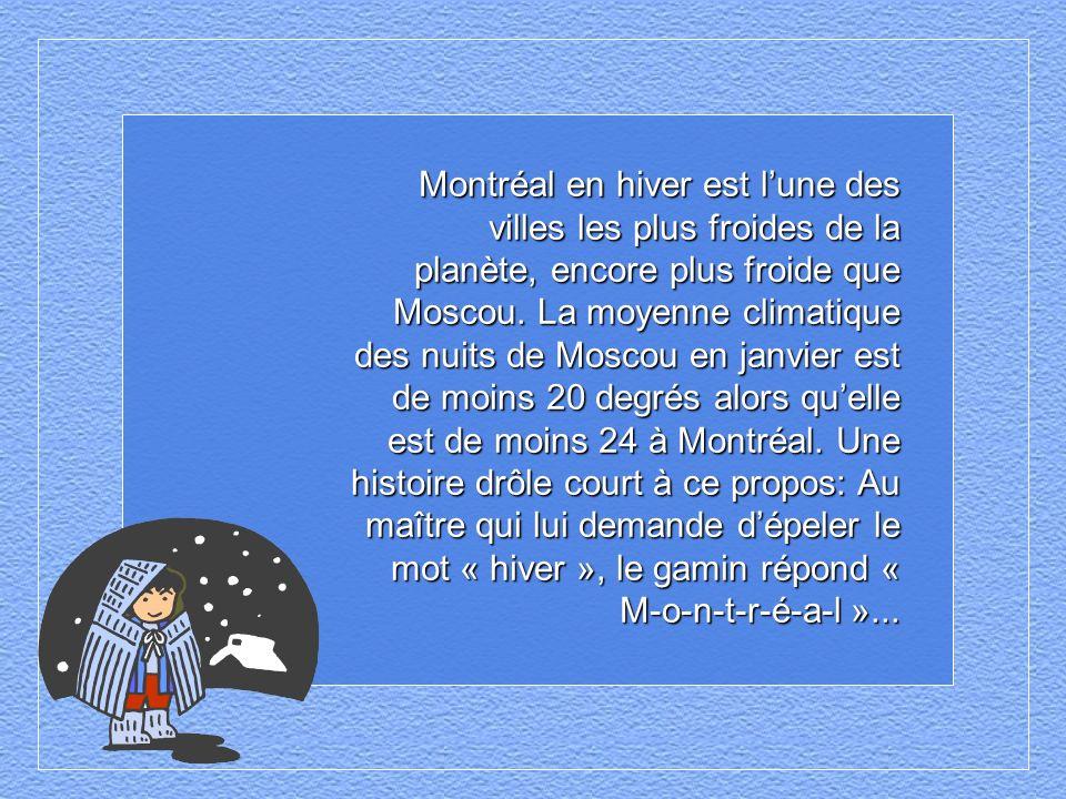 Montréal en hiver est lune des villes les plus froides de la planète, encore plus froide que Moscou.