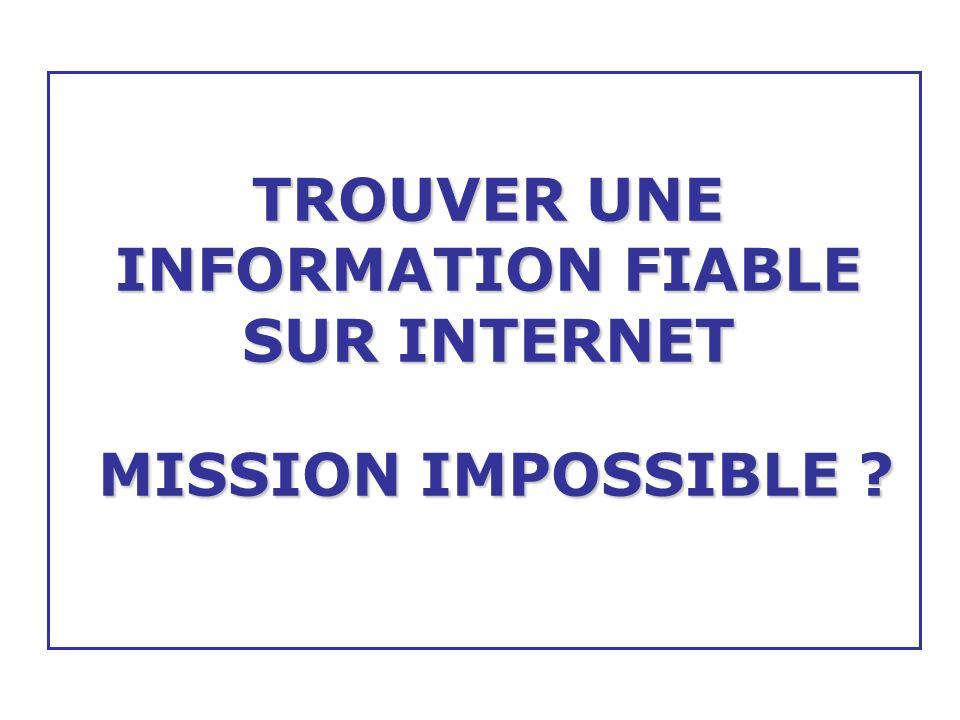 TROUVER UNE INFORMATION FIABLE SUR INTERNET MISSION IMPOSSIBLE ?