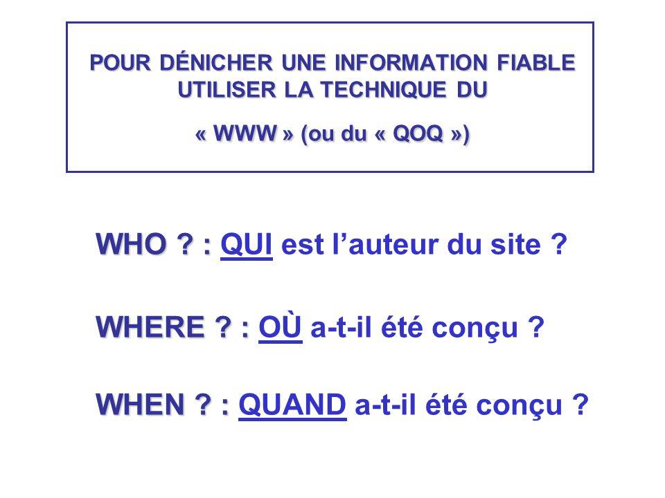 POUR DÉNICHER UNE INFORMATION FIABLE UTILISER LA TECHNIQUE DU « WWW » (ou du « QOQ ») WHO .