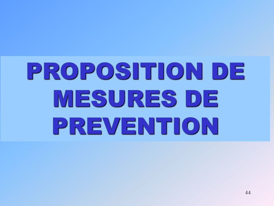 44 Mesures de prévention PROPOSITION DE MESURES DE PREVENTION