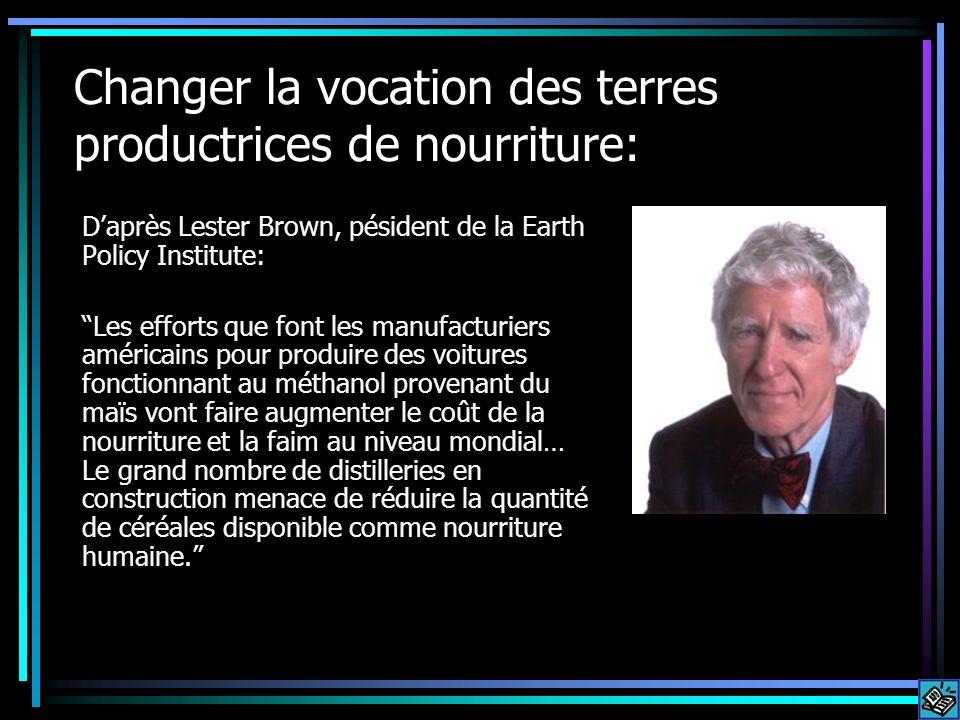 Changer la vocation des terres productrices de nourriture: Daprès Lester Brown, pésident de la Earth Policy Institute: Les efforts que font les manufa
